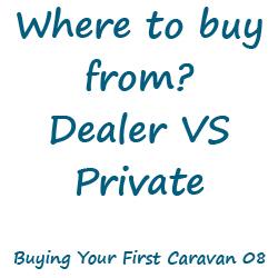 Where to buy caravan? Dealer VS Private