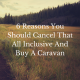 6 Reasons You Should Cancel That All Inclusive And Buy A Caravan